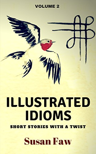 Illustrated Short - Illustrated Idioms Volume 2 (Short Stories With A Twist): Inspired Story Prompts