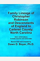 Family Lineage of Christopher Robinson and Descendants of England to Carteret County, North Carolina: Vol 2; 2018 Edition; includes sources and name ... Lineage Charts by Dawn Boyer, Ph.D.) Paperback