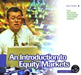 An Introduction to Equity Markets, Reuters Staff, 0471831719
