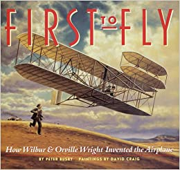 First to Fly: How Wilbur and Orville Wright Invented the ...