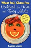 Wheat-Free, Gluten-Free Cookbook for Kids and Busy Adults, Connie Sarros, 0071423745