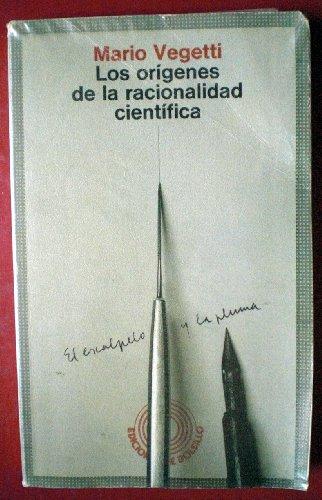 Los orígenes de la racionalidad científica : el escalpelo y la pluma Mario Vegetti