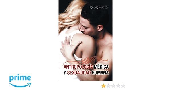Antropología Médica y Sexualidad Humana (Spanish Edition): Roberto Mendoza: 9781463389093: Amazon.com: Books