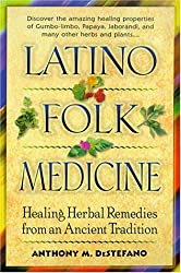 Latino Folk Medicine: Healing Herbal Remedies from Ancient Traditions