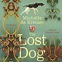The Lost Dog Hörbuch von Michelle de Kretser Gesprochen von: Rowena Cooper