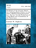 img - for Handbook of the German Patent Law Including Notes Relative to the Utility Models (Gebrauchsmuster) Law, the Law for the Protection of Trade Marks and Translations of the Three Laws (Latin Edition) book / textbook / text book