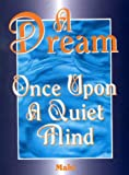 img - for A Dream: Once upon a Quiet Mind book / textbook / text book