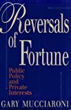 Reversals of Fortune : Public Policy and Private Interests, Mucciaroni, Gary, 0815758758