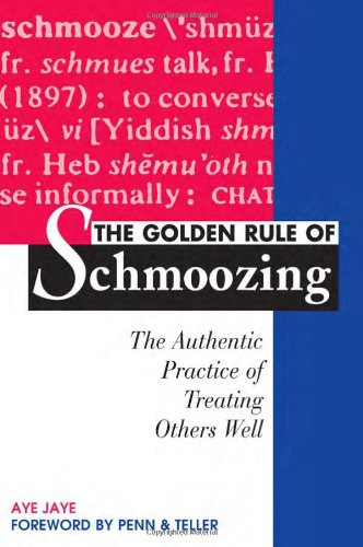 The Golden Rule of Schmoozing: The Authentic Practice of Treating Others Well