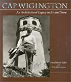 img - for Cap Wigington: An Architectural Legacy in Ice and Stone book / textbook / text book