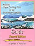 The Turks and Caicos Guide: Includes Major Cruising Ports in the Dominican Republic