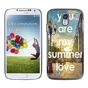 Dragon Case - FOR Samsung Galaxy S4 - you are my summer love - Caja protectora de pl??stico duro de la cubierta Dise?¡Ào Slim Fit