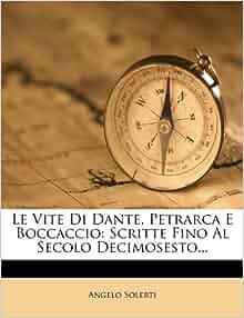 Le Vite Di Dante, Petrarca E Boccaccio: Scritte Fino Al Secolo