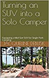 Turning an SUV into a Solo Camper: Equipping a Mid-Size SUV for Single Park Camping