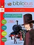 Le Bibliobus N° 28 CM Cycle 3 : Le XIXe siècle, Cahier d'activités, Parcours de lecture