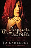 img - for Desperate Women of the Bible: Lessons on Passion from the Gospels book / textbook / text book