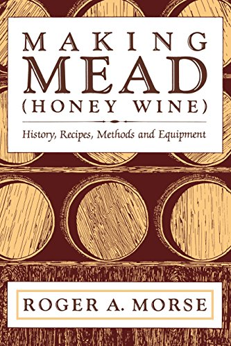 Mead Honey Wine - Making Mead (Honey Wine): History, Recipes, Methods and Equipment