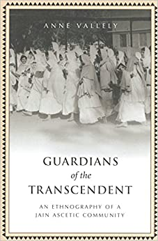 Guardians Of The Transcendent: An Ethnography Of A Jain Ascetic Community por Anne Vallely epub