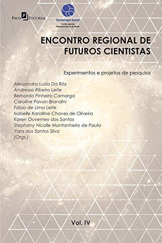 ENCONTRO REGIONAL DE FUTUROS CIENTISTAS VOL. IV: EXPERIMENTOS E PROJETOS DE PESQUISA