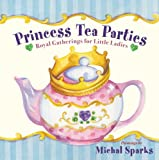 Princess Tea Parties: Royal Gatherings for Little Ladies