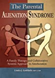The Parental Alienation Syndrome: A Family Therapy and Collaborative Systems Approach to Amelioration