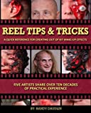 Makeup Tips and Tricks Reel Tips & Tricks: A Quick Reference For Out of Kit Make-up Effects (Volume 3)