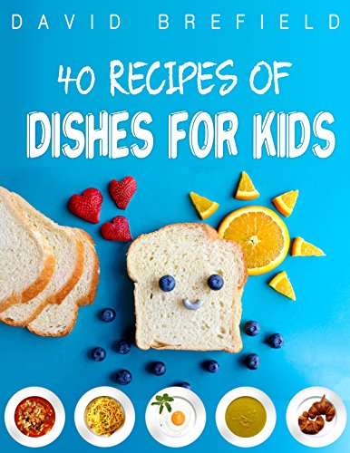 40 recipes of dishes for kids: Easy to prepare (A cookbooks series Book 6) by David Brefield