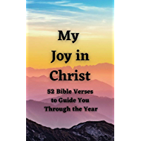 My Joy in Christ: 52 Bible Verses To Guide You Through The Year (English Edition)