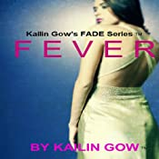 Fever: FADE, Book 4 | Kailin Gow
