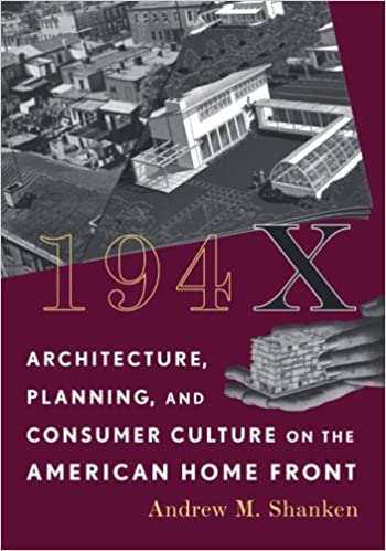 194X: Architecture, Planning, And Consumer Culture On The American Home  Front (Architecture, Landscape And Amer Culture): Andrew M. Shanken:  9780816653669: ...