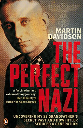 Perfect Nazi: Uncovering My SS Grandfather's Secret Past and How Hitler Seduced a Generation