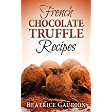 French Chocolate Truffle Recipes (French Cooking Series Book 1)