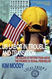 US Labor in Trouble and Transition: The Failure of Reform from Above, the Promise of Revival from Below, Kim Moody, 1844671542