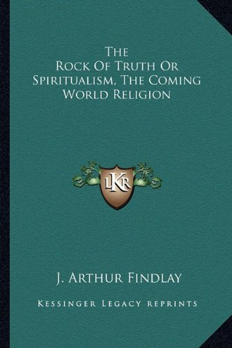 The Rock Of Truth Or Spiritualism, The Coming World Religion PDF