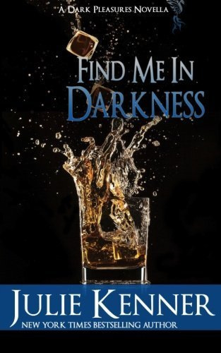 Find Me In Darkness: Mal and Christina's Story, Part 1 (Dark Pleasures) (Volume 1) by Julie Kenner - Kenner La In Shopping