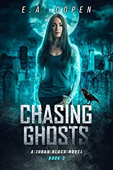 Chasing Ghosts: A Supernatural Thriller (Judah Black Novels Book 3) by [Copen, E.A.]