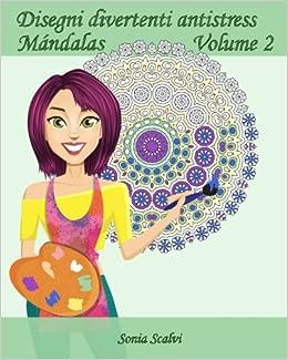 Amazon.com: Disegni divertenti antistress - Mándala - Volume 2: 25 Mándala Rilassante (Italian Edition) (9781539304609): Sonia Scalvi, Edizioni Apsara: ...