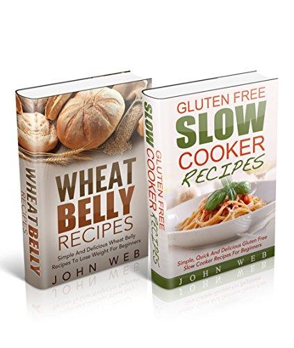 Wheat Belly: Wheat Belly Box Set – Wheat Belly Recipes & Gluten Free Slow Cooker Recipes (Grain Free, Gluten Free, Wheat Free) by John Web