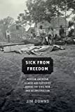 Sick from Freedom, Jim Downs, 0190218266