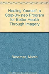 Healing Yourself, a Step-By-step Program for Better Health Through Imagery