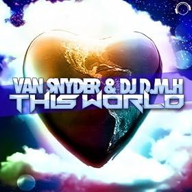 Van Snyder & DJ D.M.H-This World