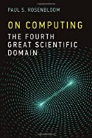 On Computing: The Fourth Great Scientific Domain Front Cover