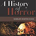 A History of Horror Audiobook by Wheeler Winston Dixon Narrated by Aaron Henkin