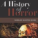 A History of Horror | Wheeler Winston Dixon