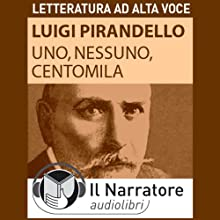 Uno, nessuno e centomila Audiobook by Luigi Pirandello Narrated by Giancarlo Previati