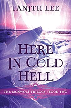 Here in Cold Hell (The Lionwolf Trilogy Book 2) by [Lee, Tanith]