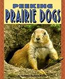 Peeking Prairie Dogs, Christine Zuchora-Walske, 0822536226