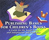 Publishing Basics for Children's Books, Iwana Ritabooke and Ima Bookprinta, 0970074123