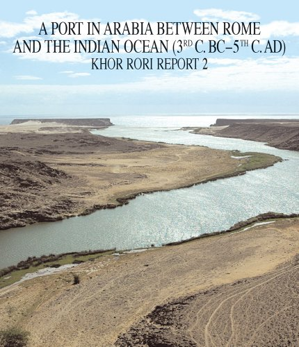 A Port in Arabia between Rome and the Indian Ocean (3rd CBC - 5th CAD). Khor Rori Report 2 (Arabia Antica)