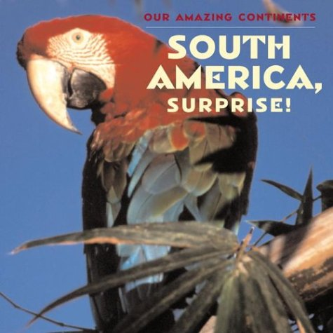 Read Online South America, Surprise! (Our Amazing Continents) pdf